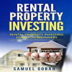 Rental Property Investing: Rental Property Investing Guide for Beginners | Samuel Gobar