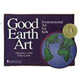 Good Earth Art: Environmental Art for Kids (Bright Ideas for Learning)