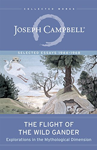 The Flight of the Wild Gander: Explorations in the Mythological Dimension Selected Essays 19441968 (The Collected Works of Joseph Campbell)