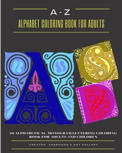 Read Online A-Z Alphabet Coloring Book For Adults: 26 Alphabetical, Monogram Lettering Coloring Book For Adults and Children pdf