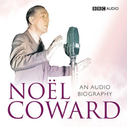 Noel Coward: An Audio Biography