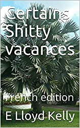 Certains Shitty vacances: French edition