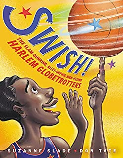 Book Cover: Swish!: The Slam-Dunking, Alley-Ooping, High-Flying Harlem Globetrotters