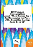 img - for 100 Common Misconceptions about When Sinners Say I Do: Discovering the Power of the Gospel for Marriage Audio Book CD book / textbook / text book