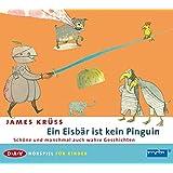 Ein Eisbär ist kein Pinguin: Schöne und manchmal auch wahre Geschichten. Hörspiel für Kinder (1 CD)