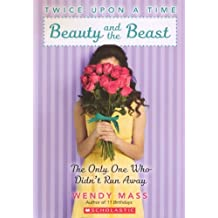 Beauty And The Beast: The Only One Who Didn't Run Away (Turtleback School & Library Binding Edition) (Twice Upon a Time) by Wendy Mass (2013-04-30)