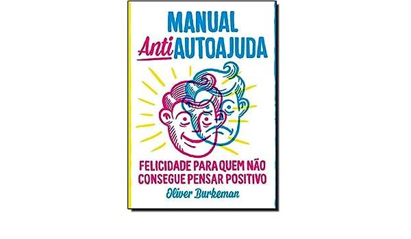 Manual Antiautoajuda (Em Portugues do Brasil): Oliver Burkeman: 9788565530491: Amazon.com: Books