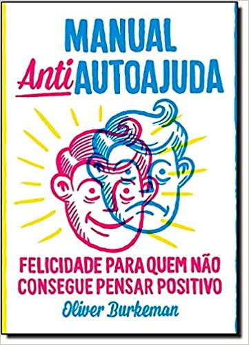 Manual Antiautoajuda (Em Portugues do Brasil): Oliver Burkeman: 9788565530491: Amazon.com: Books