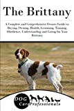 img - for The Brittany: A Complete and Comprehensive Owners Guide to: Buying, Owning, Health, Grooming, Training, Obedience, Understanding and Caring for Your ... to Caring for a Dog from a Puppy to Old Age) book / textbook / text book
