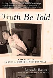 Truth Be Told: A Memoir of Success, Suicide, and Survival