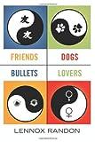 Friends Dogs Bullets Lovers, Lennox Randon, 1480003816