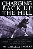 Charging Back Up the Hill: Workplace Recovery After Mergers, Acquisitions and Downsizings (Jossey-Bass Business & Management)