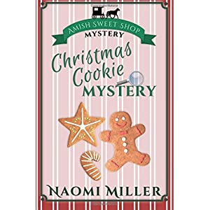 Christmas Cookie Mystery (Amish Sweet Shop Mystery) (Volume 2)