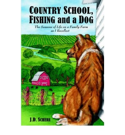 Country School, Fishing and a Dog;: The Seasons of Life on A Family Farm As I Recollect (Paperback) - Common PDF