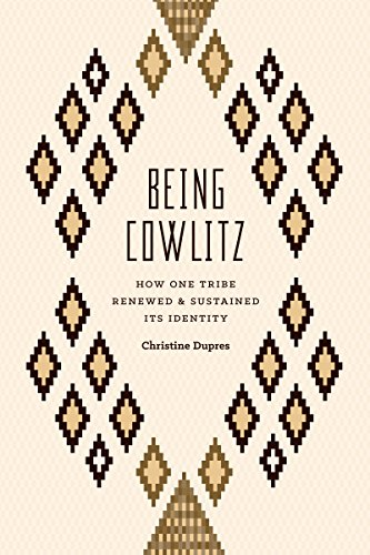 Being Cowlitz: How One Tribe Renewed and Sustained Its Identity