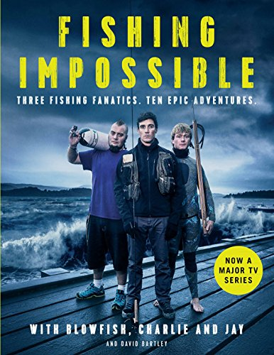 BEST Fishing Impossible: Three Fishing Fanatics. Ten Epic Adventures. The TV Tie-in Book to the BBC World [R.A.R]
