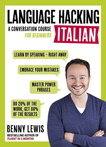 LANGUAGE HACKING ITALIAN (Learn How to Speak Italian - Right Away): A Conversation Course for Beginners (English Edition)