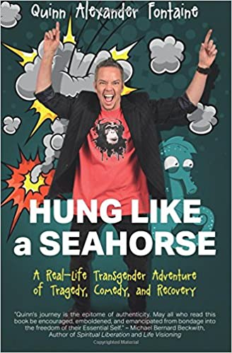 Hung Like A Seahorse: A Real-Life Transgender Adventure Of Tragedy, Comedy, And Recovery Download