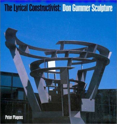 The Lyrical Constructivist: Don Gummer Sculpture by Peter Plagens (2007-12-15)