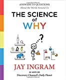 Book cover image for The Science of Why: Answers to Questions About the World Around Us