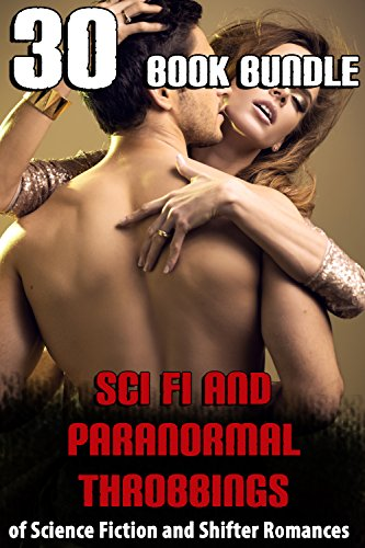 Sci Fi and Paranormal Throbbings… 30 Book Bundle of Science Fiction and Shifter Romances