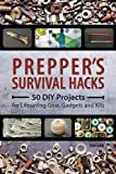 img - for Prepper's Survival Hacks: 50 DIY Projects for Lifesaving Gear, Gadgets and Kits book / textbook / text book