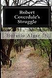 Robert Coverdale's Struggle, Horatio Alger Jr., 1499502559
