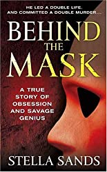 Behind the Mask: A True Story of Obsession and a Savage Genius (St. Martin's True Crime Library)