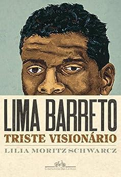 Lima Barreto - Triste visionário por [Schwarcz, Lilia Moritz]