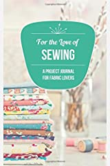 For the Love of Sewing: A Project Journal for Fabric Lovers Paperback