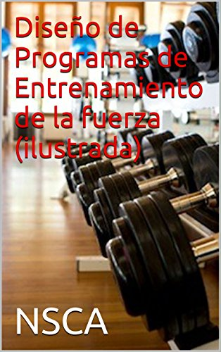 Diseño de Programas de Entrenamiento de la fuerza (ilustrada) (Spanish Edition) by