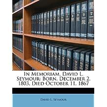 In Memoriam, David L. Seymour: Born, December 2, 1803, Died October 11, 1867