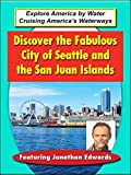 Discover The Fabulous City of Seattle and the San Juan Islands