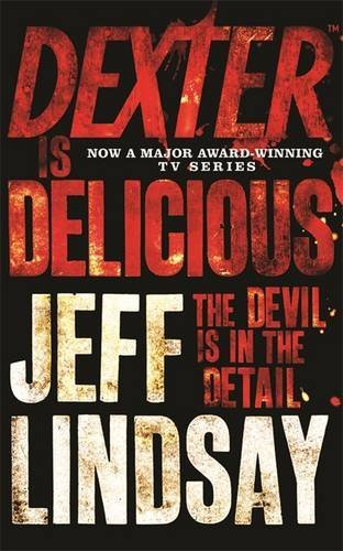 Dexter is Delicious (Dexter series) by Jeff Lindsay (2011-08-18)