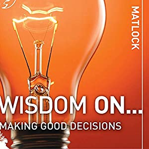Wisdom On ... Making Good Decisions Audiobook