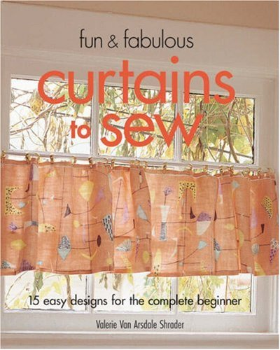 Fun & Fabulous Curtains to Sew: 15 Easy Designs for the Complete Beginner (Silk Simple Embroidery Ribbon)
