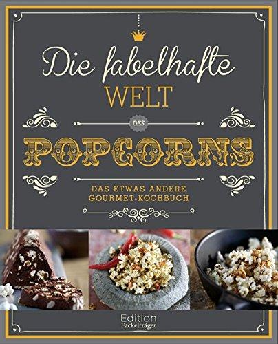 die-fabelhafte-welt-des-popcorns-das-etwas-andere-gourmet-kochbuch