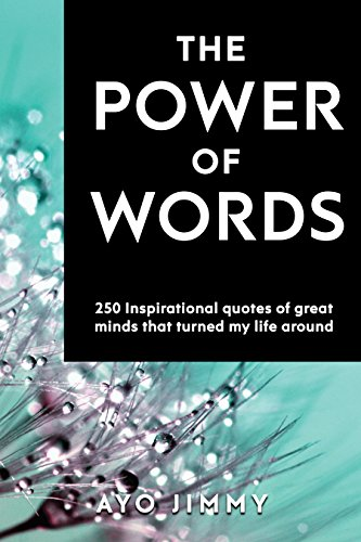 THE POWER OF WORDS: 250 inspirational quotes of great minds that turned my life around
