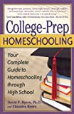 College-Prep Homeschooling: Your Complete Guide to Homeschooling through High School