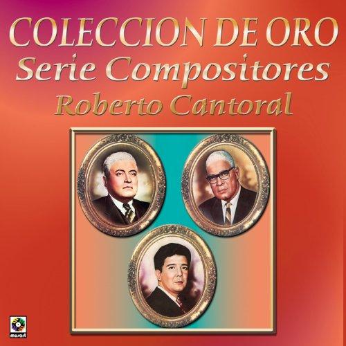 Coleccion de Oro Serie Compositores Roberto Cantoral by Varios on Amazon Music - Amazon.com