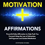 Motivation Affirmations: Powerful Daily Affirmations to Help Push You Forward Using the Law of Attraction, Self-Hypnosis and Guided Meditation   Stephens Hyang