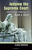 Judging the Supreme Court: Constructions of Motives in Bush v. Gore (Rhetoric & Public Affairs)
