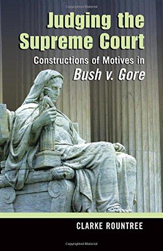 Judging the Supreme Court: Constructions of Motives in Bush v. Gore (Rhetoric & Public Affairs) by Michigan State University Press