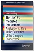 The UNC-53-mediated Interactome: Analysis of its Role in the Generation of the C. elegans Connectome (SpringerBriefs in Neuroscience)