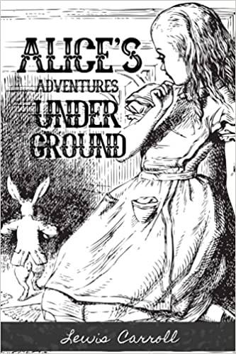 ALICE'S ADVENTURES UNDER GROUND BY LEWIS CARROLL: With Original illustrations