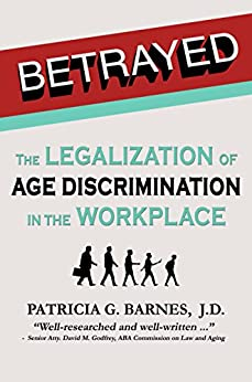 Betrayed: The Legalization of Age Discrimination in the Workplace by [Barnes, Patricia G.]