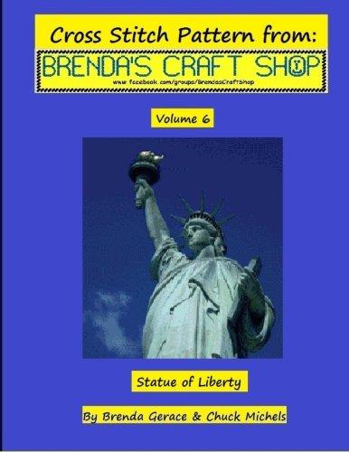 Statue of Liberty Cross Stitch Pattern: from Brenda's Craft Shop (Cross Stitch Patterns from Brenda's Craft Shop) (Volume 6)
