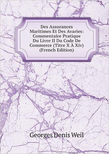 Livres Des Assurances Maritimes Et Des Avaries: Commentaire Pratique Du Livre II Du Code De Commerce (Titre X Ã? Xiv) (French Edition) pdf, epub