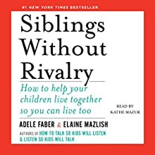 Siblings Without Rivalry: How to Help Your Children Live Together So You Can Live Too Audiobook by Adele Faber, Elaine Mazlish Narrated by Kathe Mazur