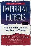 Imperial Hubris, Michael Scheuer, 1597971596